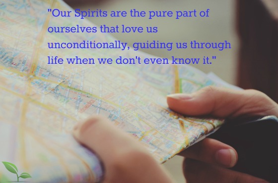 """Our Spirits are the pure part of ourselves that love us unconditionally, guiding us through life when we don't even know it."""