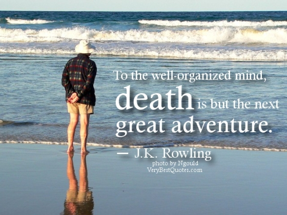 death-quotes-To-the-well-organized-mind-death-is-but-the-next-great-adventure.